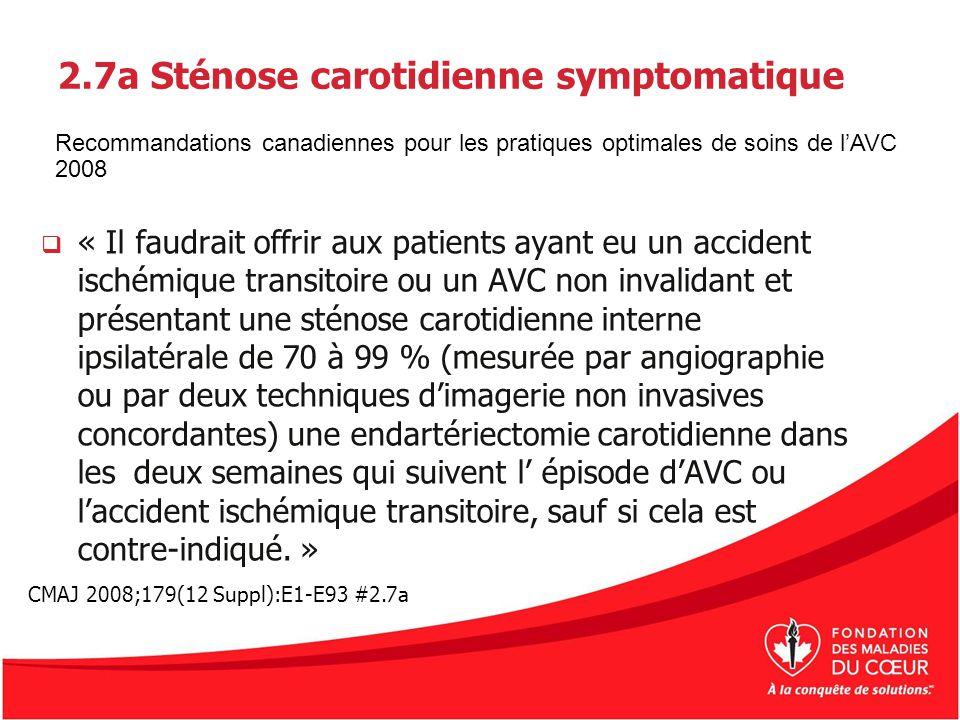 2.7a Sténose carotidienne symptomatique « Il faudrait offrir aux patients ayant eu un accident ischémique transitoire ou un AVC non invalidant et prés