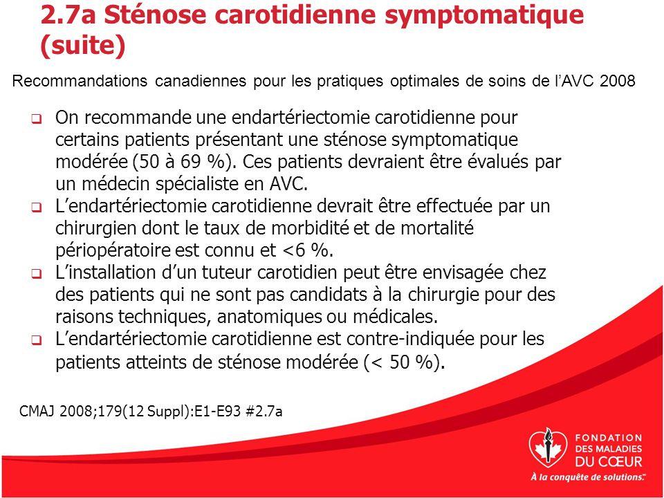 2.7a Sténose carotidienne symptomatique (suite) On recommande une endartériectomie carotidienne pour certains patients présentant une sténose symptoma