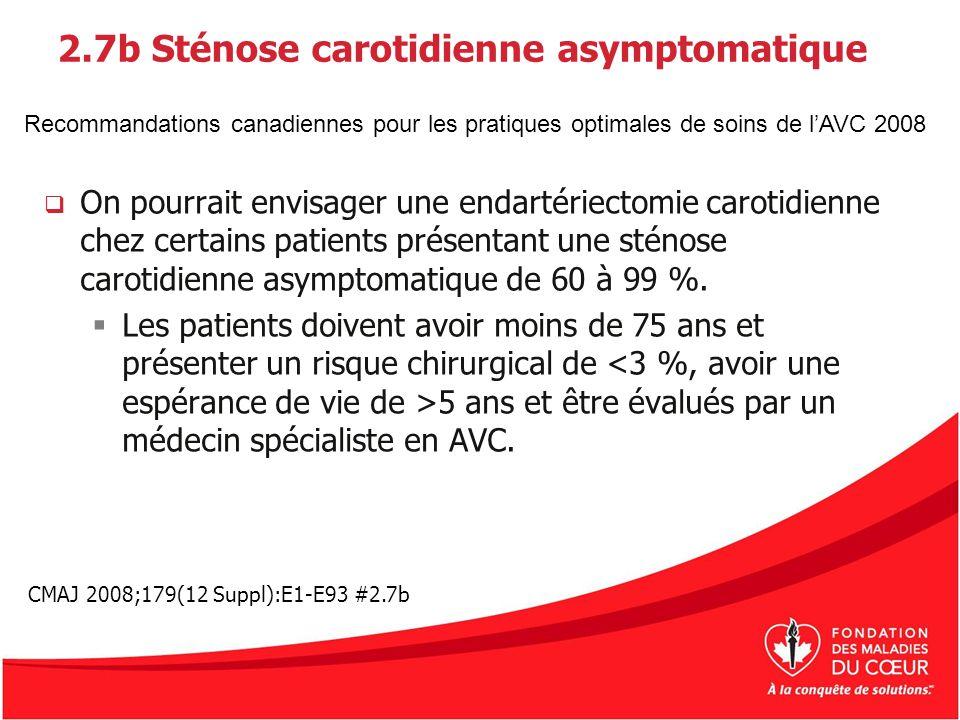 2.7b Sténose carotidienne asymptomatique On pourrait envisager une endartériectomie carotidienne chez certains patients présentant une sténose carotid