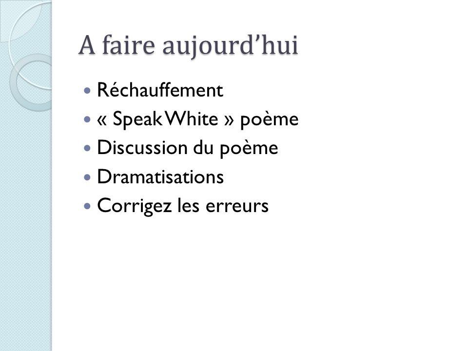 A faire aujourdhui Réchauffement « Speak White » poème Discussion du poème Dramatisations Corrigez les erreurs