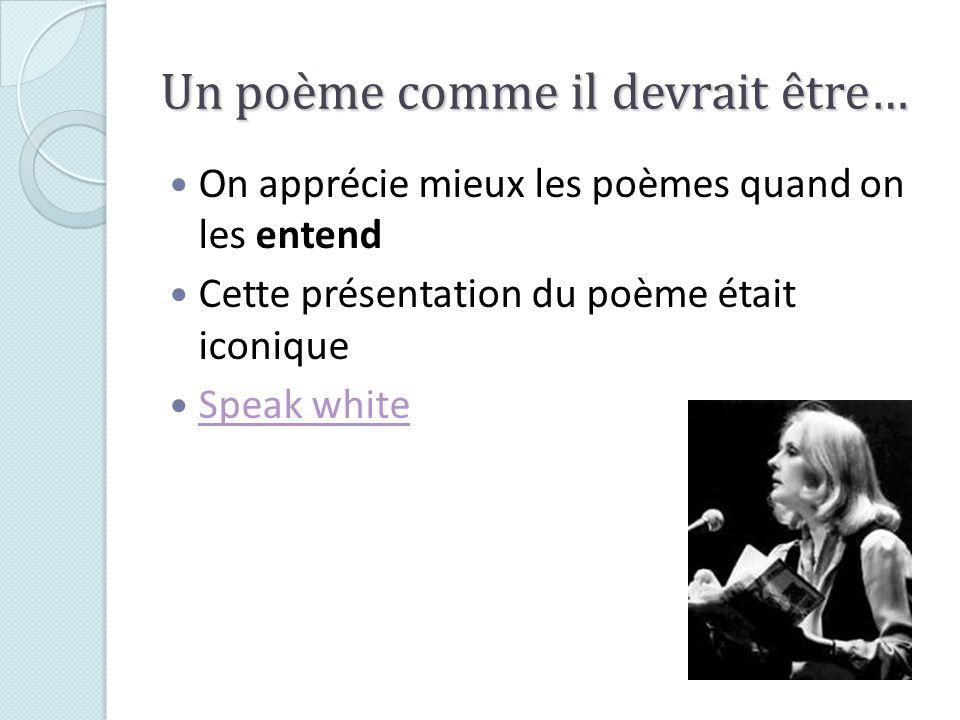 Un poème comme il devrait être… On apprécie mieux les poèmes quand on les entend Cette présentation du poème était iconique Speak white