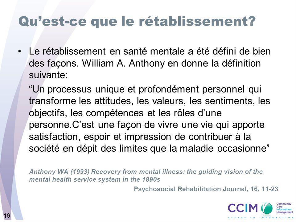 19 Quest-ce que le rétablissement? Le rétablissement en santé mentale a été défini de bien des façons. William A. Anthony en donne la définition suiva