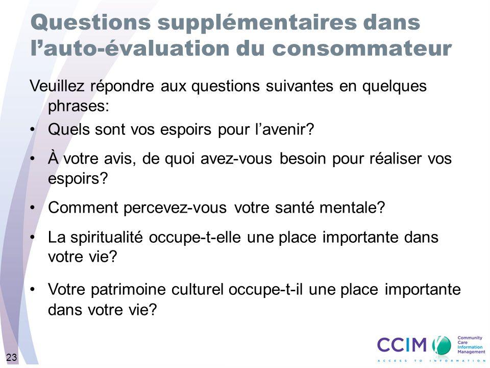 23 Questions supplémentaires dans lauto-évaluation du consommateur Veuillez répondre aux questions suivantes en quelques phrases: Quels sont vos espoi