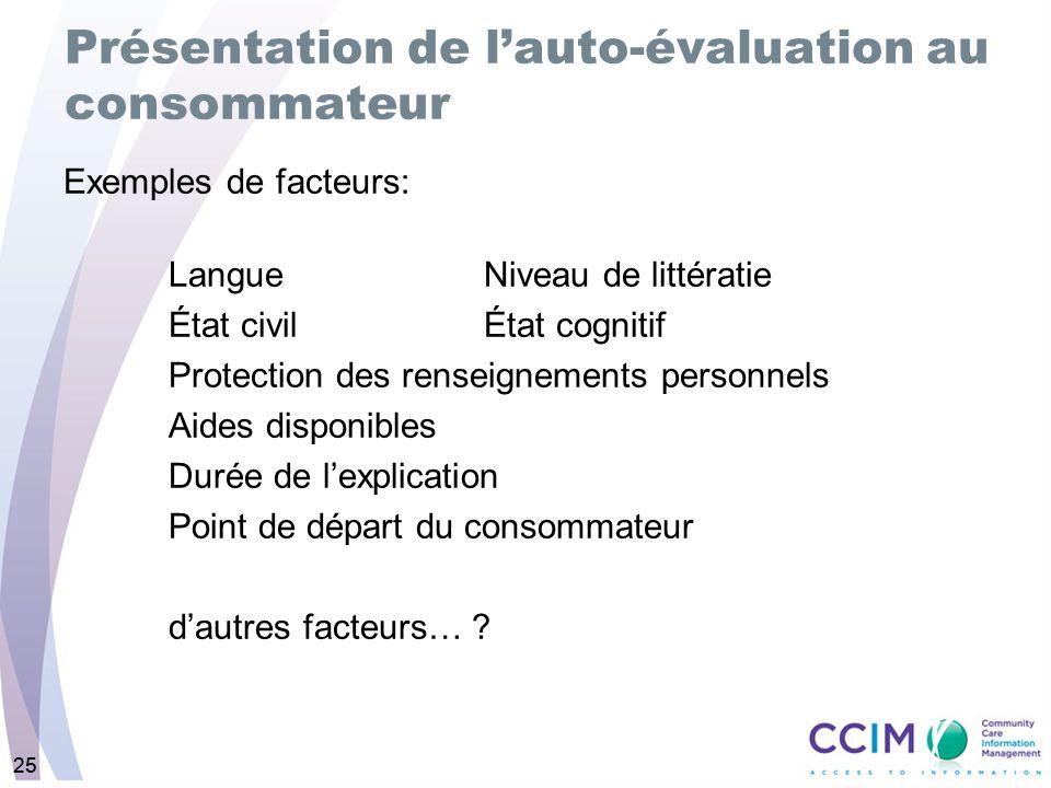 25 Présentation de lauto-évaluation au consommateur Exemples de facteurs: LangueNiveau de littératie État civilÉtat cognitif Protection des renseignem