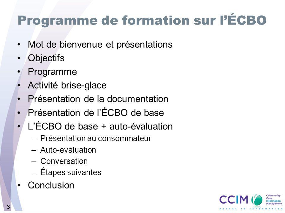 33 Programme de formation sur lÉCBO Mot de bienvenue et présentations Objectifs Programme Activité brise-glace Présentation de la documentation Présen