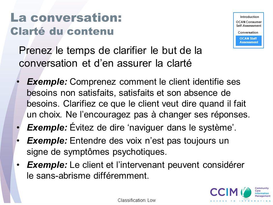 Classification: Low La conversation: Clarté du contenu Exemple: Comprenez comment le client identifie ses besoins non satisfaits, satisfaits et son absence de besoins.
