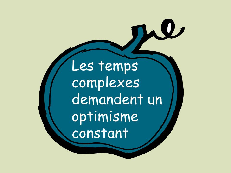 Les temps complexes demandent un optimisme constant