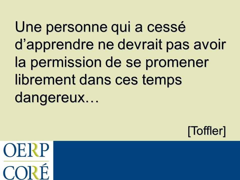 Une personne qui a cessé dapprendre ne devrait pas avoir la permission de se promener librement dans ces temps dangereux… [Toffler]