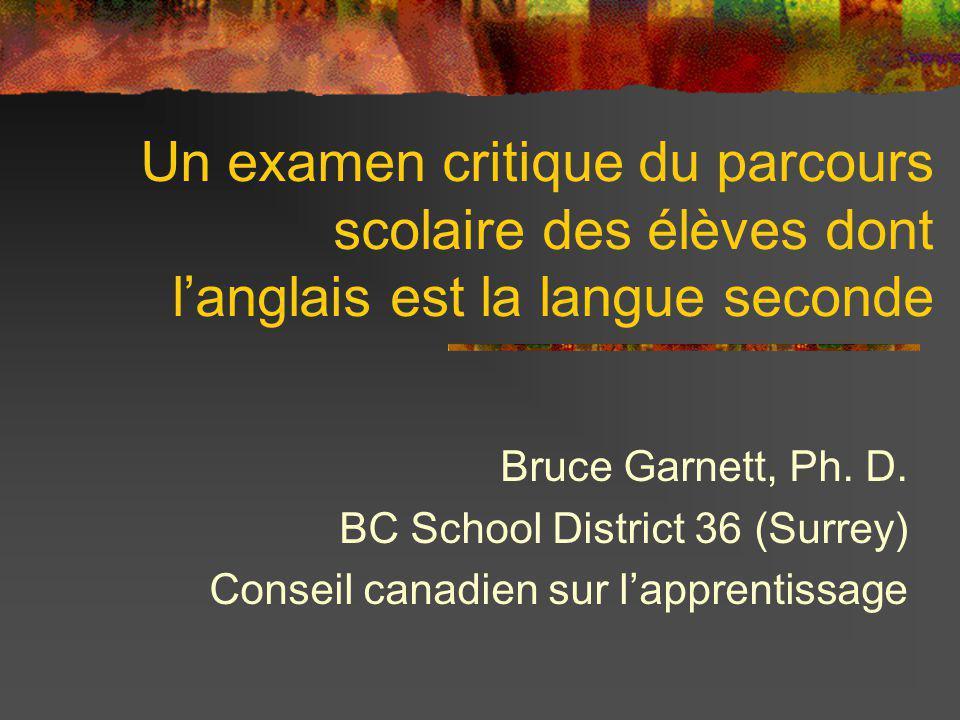 Un examen critique du parcours scolaire des élèves dont langlais est la langue seconde Bruce Garnett, Ph.