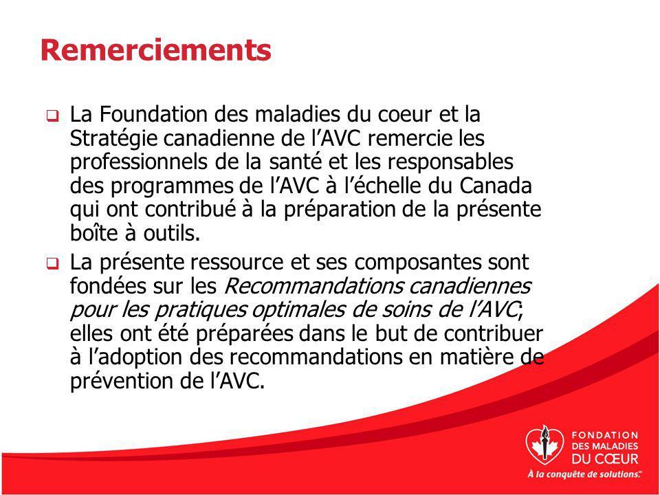 Remerciements La Foundation des maladies du coeur et la Stratégie canadienne de lAVC remercie les professionnels de la santé et les responsables des p