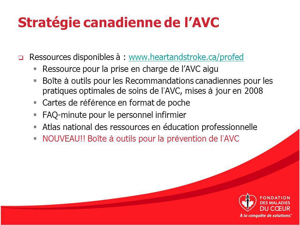 Stratégie canadienne de lAVC Ressources disponibles à : www.heartandstroke.ca/profedwww.heartandstroke.ca/profed Ressource pour la prise en charge de