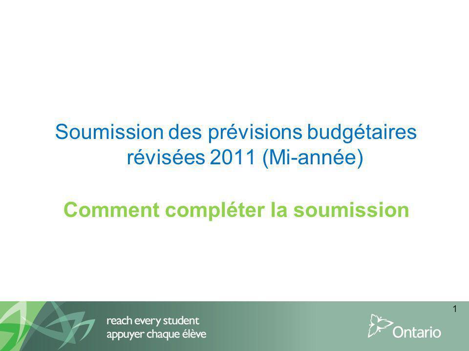 Soumission des prévisions budgétaires révisées 2011 (Mi-année) Comment compléter la soumission 1