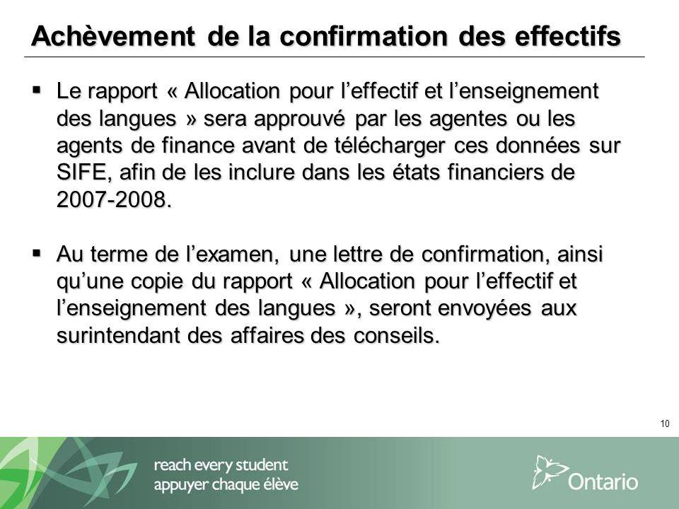 10 Achèvement de la confirmation des effectifs Le rapport « Allocation pour leffectif et lenseignement des langues » sera approuvé par les agentes ou les agents de finance avant de télécharger ces données sur SIFE, afin de les inclure dans les états financiers de 2007-2008.