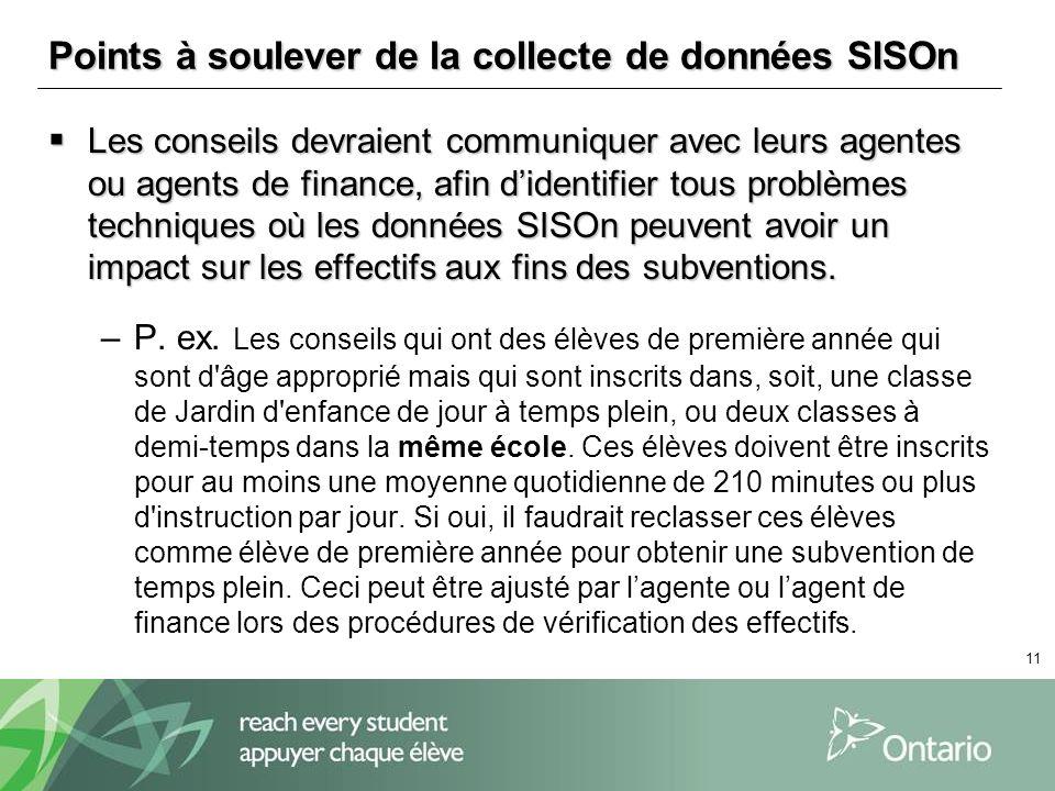 11 Points à soulever de la collecte de données SISOn Les conseils devraient communiquer avec leurs agentes ou agents de finance, afin didentifier tous problèmes techniques où les données SISOn peuvent avoir un impact sur les effectifs aux fins des subventions.