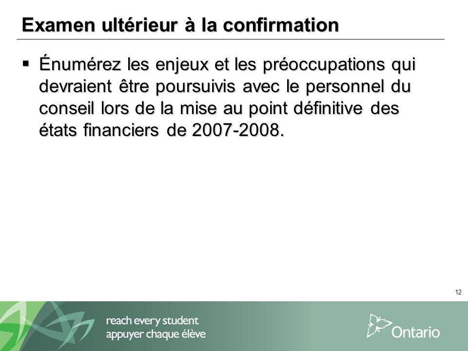 12 Examen ultérieur à la confirmation Énumérez les enjeux et les préoccupations qui devraient être poursuivis avec le personnel du conseil lors de la mise au point définitive des états financiers de 2007-2008.