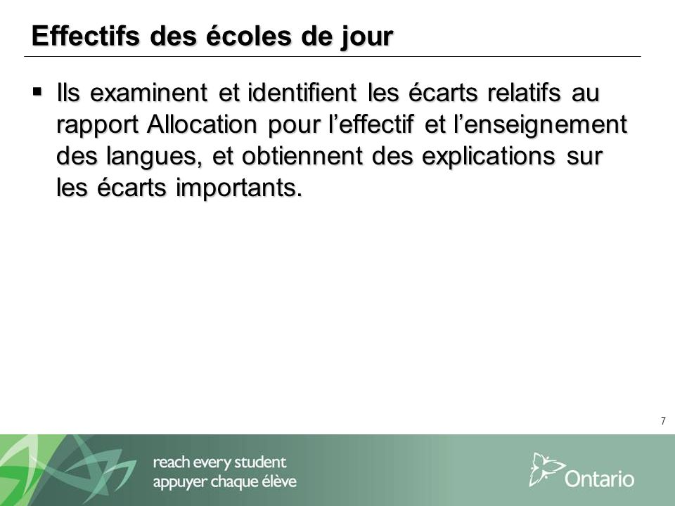 7 Effectifs des écoles de jour Ils examinent et identifient les écarts relatifs au rapport Allocation pour leffectif et lenseignement des langues, et obtiennent des explications sur les écarts importants.