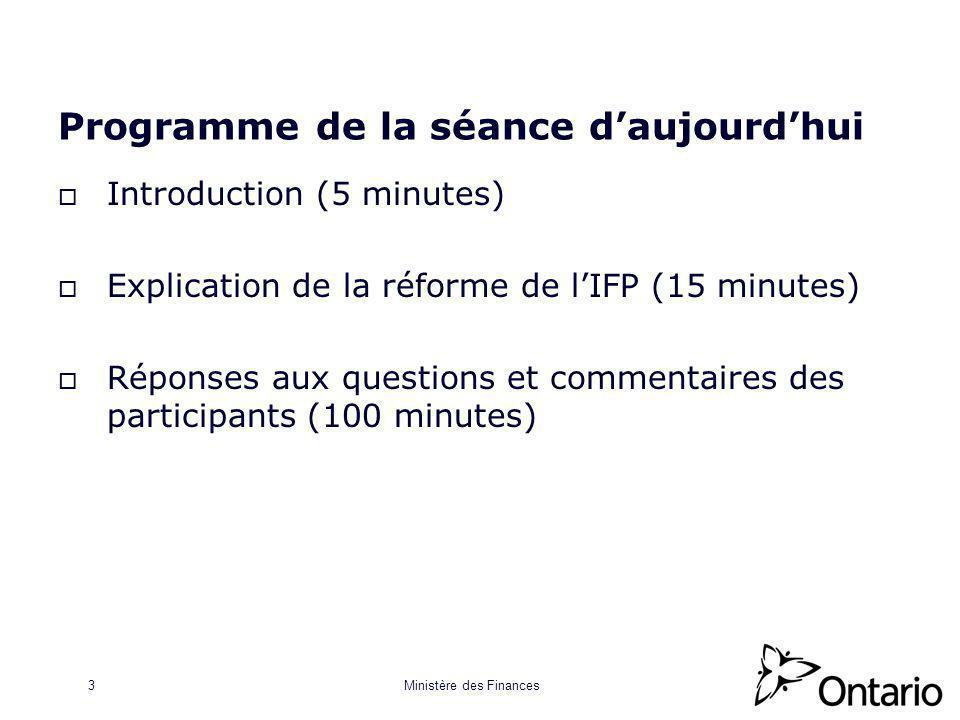 Ministère des Finances3 Programme de la séance daujourdhui Introduction (5 minutes) Explication de la réforme de lIFP (15 minutes) Réponses aux questions et commentaires des participants (100 minutes)