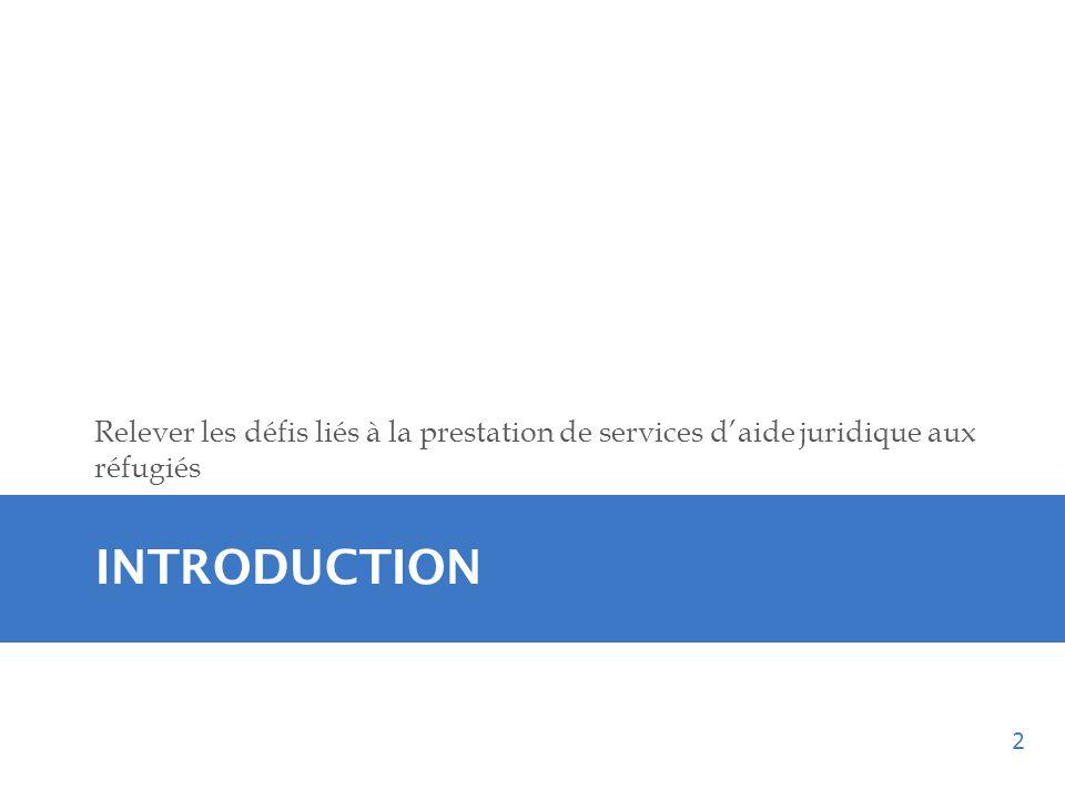 INTRODUCTION Relever les défis liés à la prestation de services daide juridique aux réfugiés 2