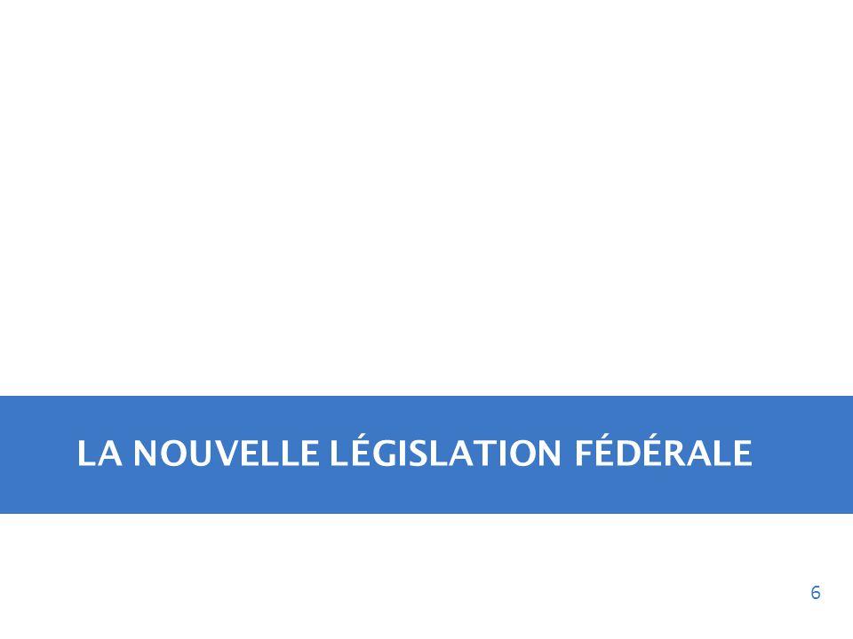 LA NOUVELLE LÉGISLATION FÉDÉRALE 6