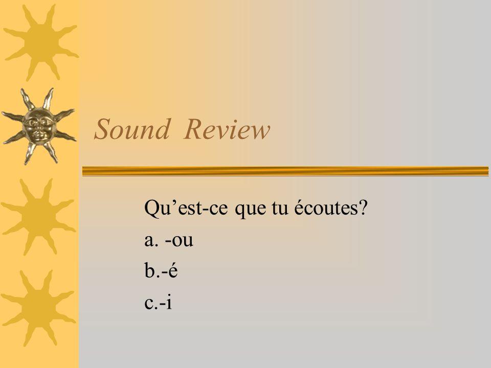 Sound Review Quest-ce que tu écoutes a. -ou b.-é c.-i