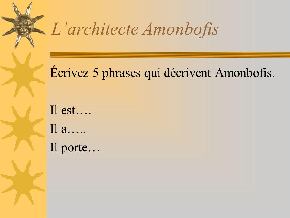 Larchitecte Amonbofis Écrivez 5 phrases qui décrivent Amonbofis. Il est…. Il a….. Il porte…
