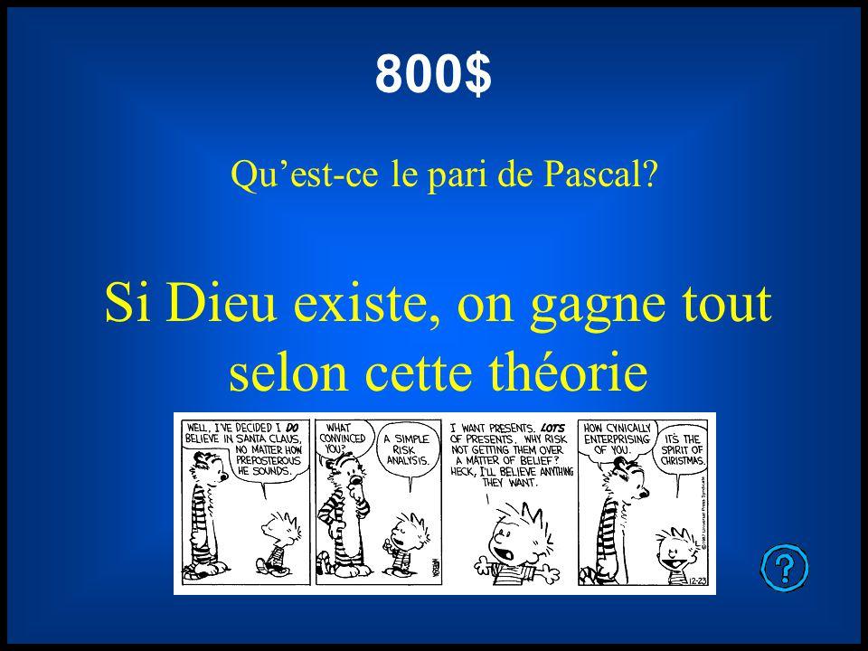 800$ Quest-ce le pari de Pascal? Si Dieu existe, on gagne tout selon cette théorie