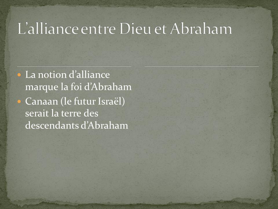 La notion dalliance marque la foi dAbraham Canaan (le futur Israël) serait la terre des descendants dAbraham