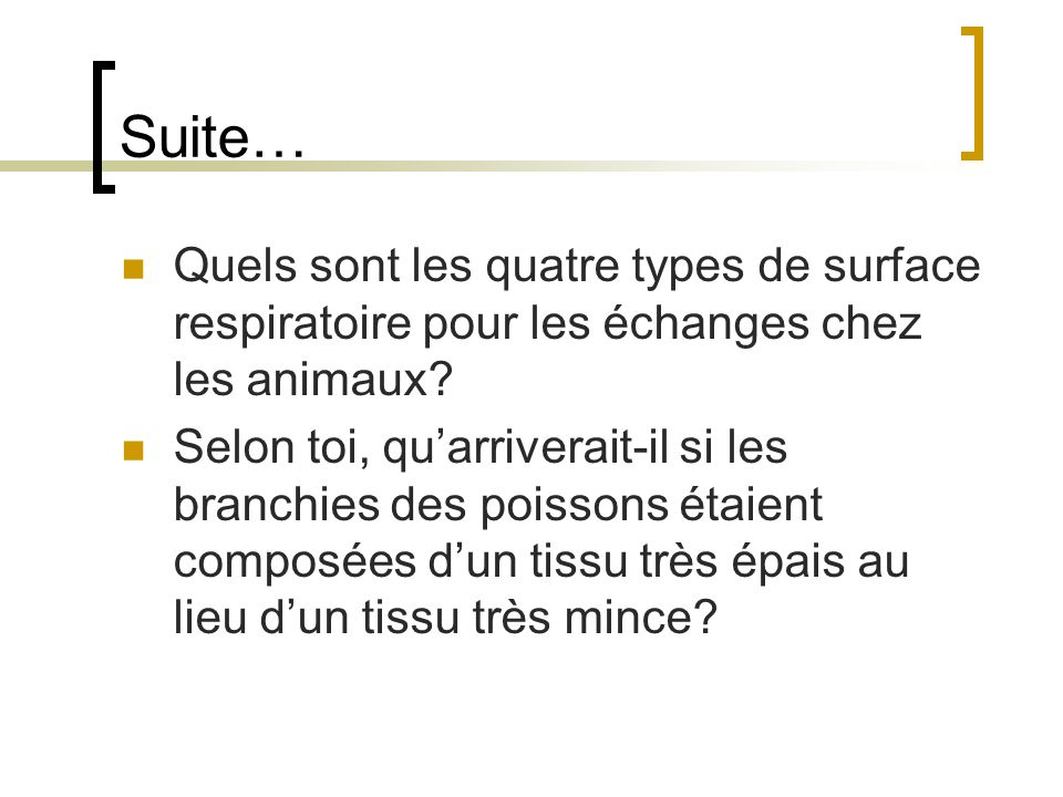 Suite… Quels sont les quatre types de surface respiratoire pour les échanges chez les animaux? Selon toi, quarriverait-il si les branchies des poisson