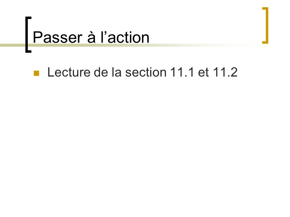 Passer à laction Lecture de la section 11.1 et 11.2