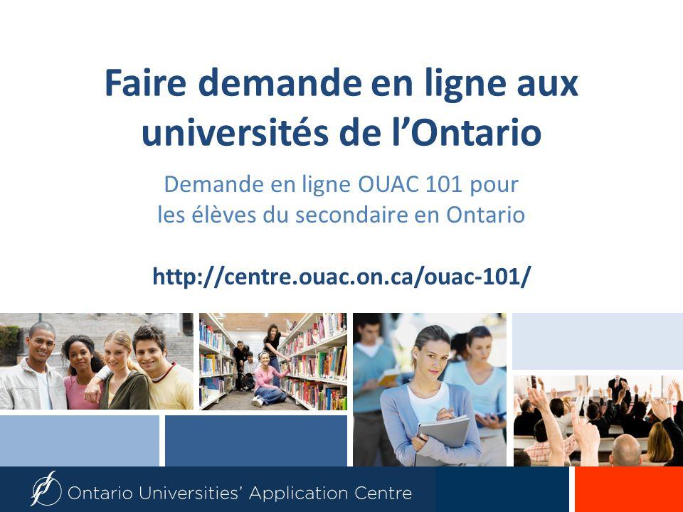 Faire demande en ligne aux universités de lOntario Demande en ligne OUAC 101 pour les élèves du secondaire en Ontario http://centre.ouac.on.ca/ouac-101/