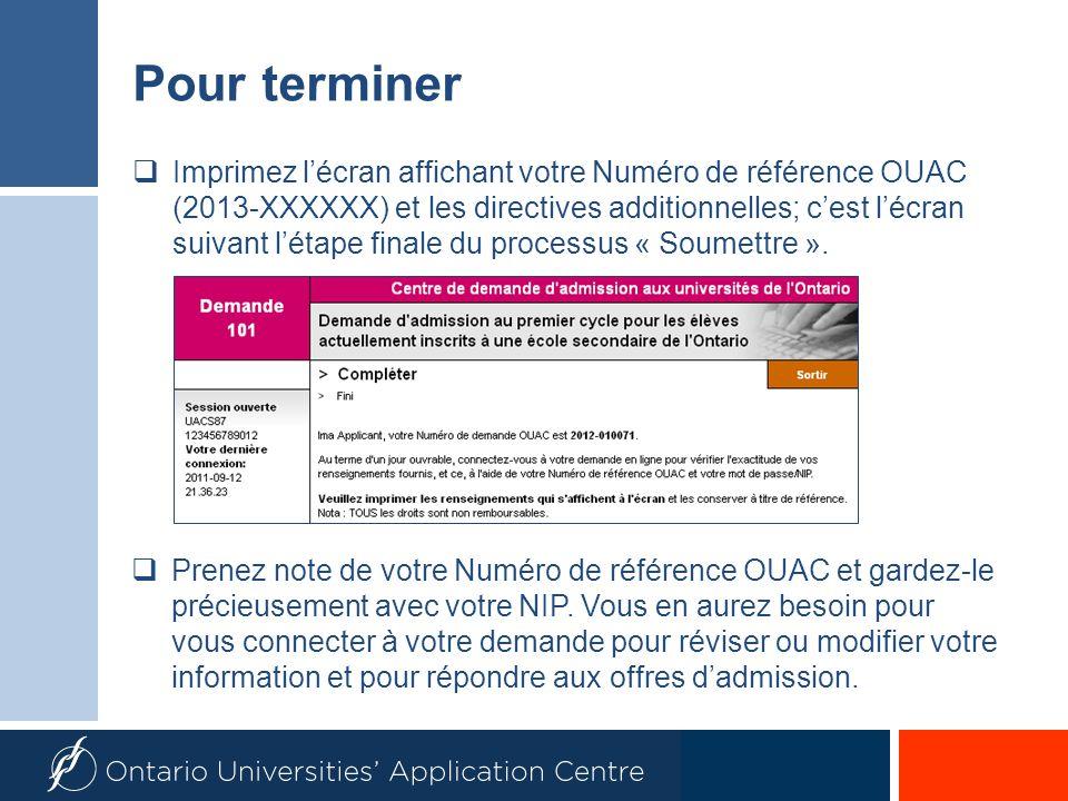 Pour terminer Imprimez lécran affichant votre Numéro de référence OUAC (2013-XXXXXX) et les directives additionnelles; cest lécran suivant létape finale du processus « Soumettre ».