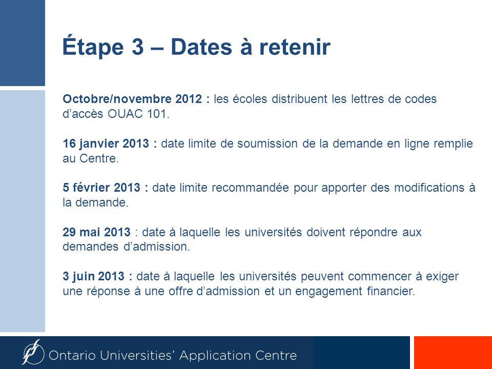 Octobre/novembre 2012 : les écoles distribuent les lettres de codes daccès OUAC 101. 16 janvier 2013 : date limite de soumission de la demande en lign