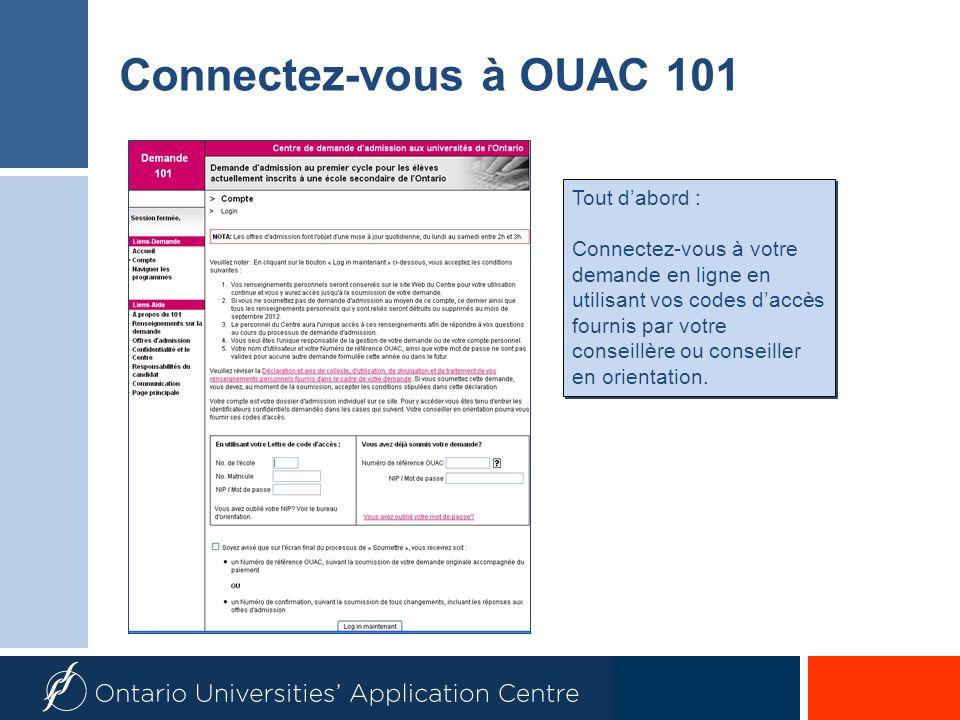 Connectez-vous à OUAC 101 Tout dabord : Connectez-vous à votre demande en ligne en utilisant vos codes daccès fournis par votre conseillère ou conseiller en orientation.