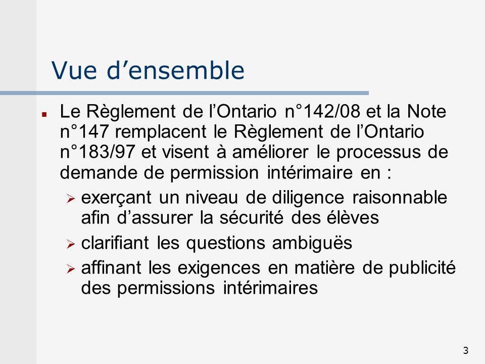 3 Vue densemble Le Règlement de lOntario n°142/08 et la Note n°147 remplacent le Règlement de lOntario n°183/97 et visent à améliorer le processus de