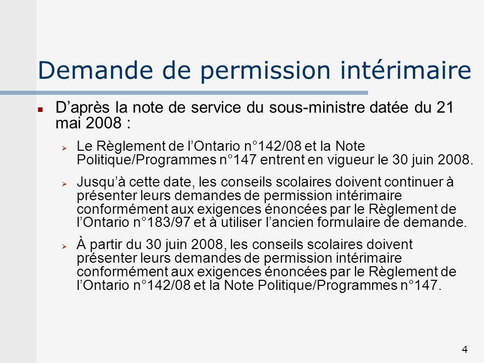 4 Demande de permission intérimaire Daprès la note de service du sous-ministre datée du 21 mai 2008 : Le Règlement de lOntario n°142/08 et la Note Pol