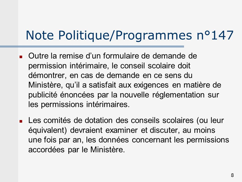 8 Note Politique/Programmes n°147 Outre la remise dun formulaire de demande de permission intérimaire, le conseil scolaire doit démontrer, en cas de d