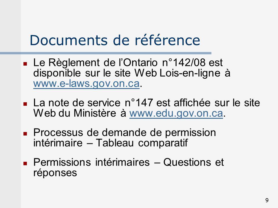 9 Documents de référence Le Règlement de lOntario n°142/08 est disponible sur le site Web Lois-en-ligne à www.e-laws.gov.on.ca. www.e-laws.gov.on.ca L