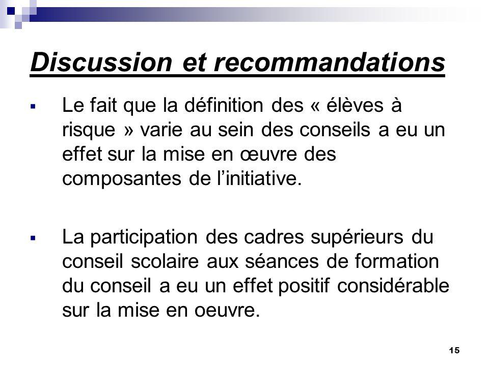 15 Discussion et recommandations Le fait que la définition des « élèves à risque » varie au sein des conseils a eu un effet sur la mise en œuvre des composantes de linitiative.