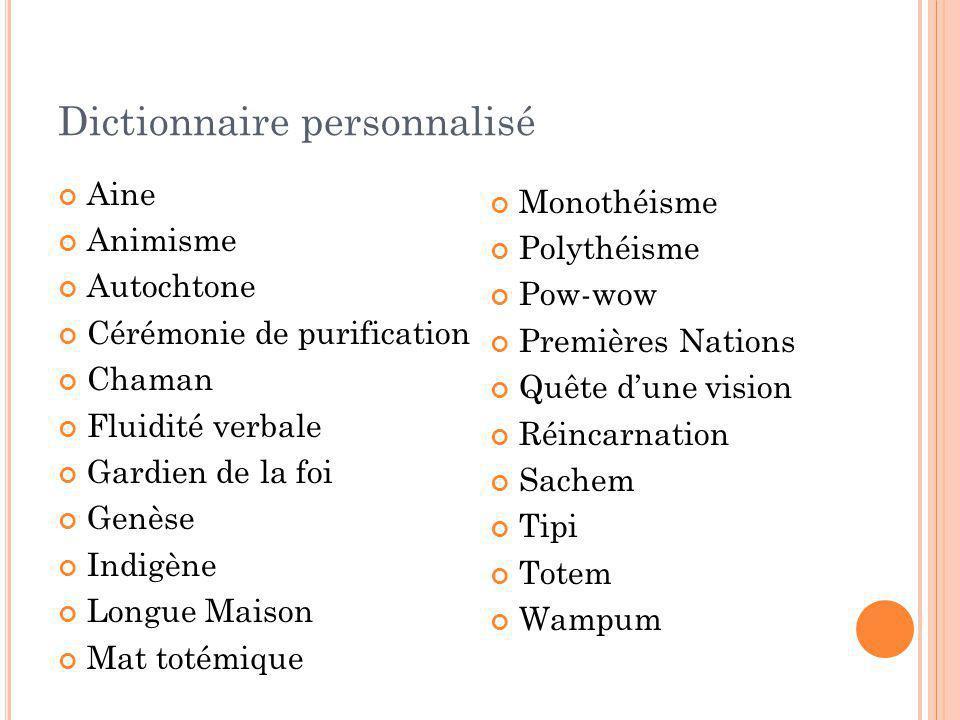 Dictionnaire personnalisé Aine Animisme Autochtone Cérémonie de purification Chaman Fluidité verbale Gardien de la foi Genèse Indigène Longue Maison M