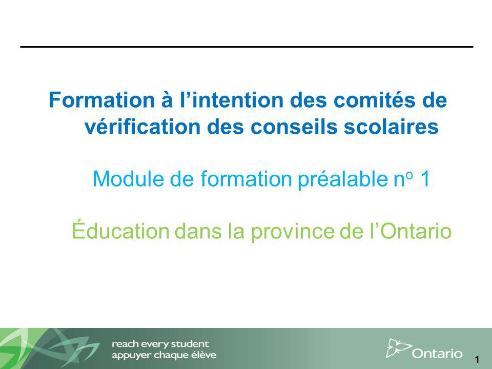 1 Formation à lintention des comités de vérification des conseils scolaires Module de formation préalable n o 1 Éducation dans la province de lOntario
