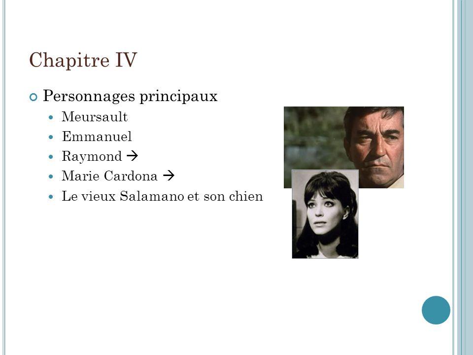 Chapitre IV Personnages principaux Meursault Emmanuel Raymond Marie Cardona Le vieux Salamano et son chien