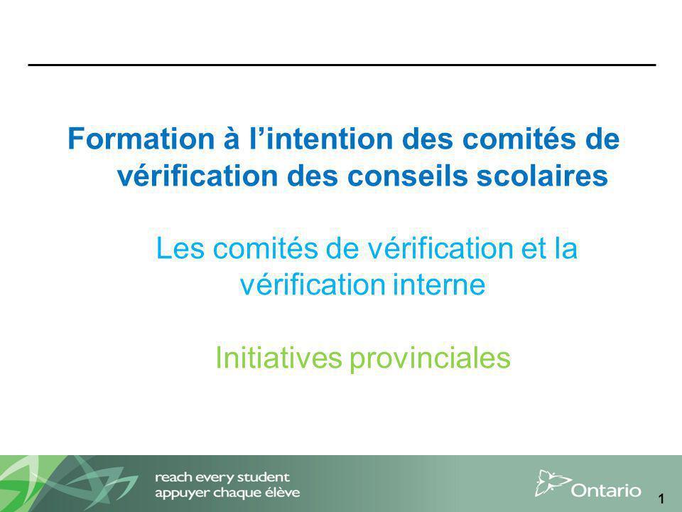 1 Formation à lintention des comités de vérification des conseils scolaires Les comités de vérification et la vérification interne Initiatives provinciales