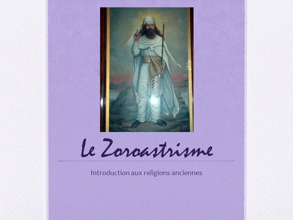 Le Zoroastrisme Introduction aux religions anciennes