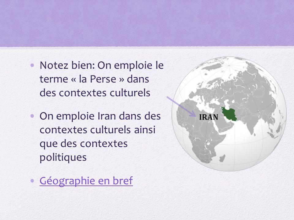 Notez bien: On emploie le terme « la Perse » dans des contextes culturels On emploie Iran dans des contextes culturels ainsi que des contextes politiques Géographie en bref IRAN