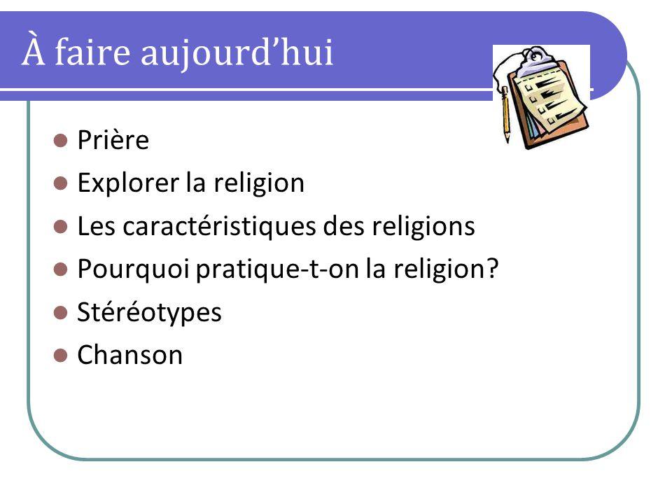 À faire aujourdhui Prière Explorer la religion Les caractéristiques des religions Pourquoi pratique-t-on la religion.