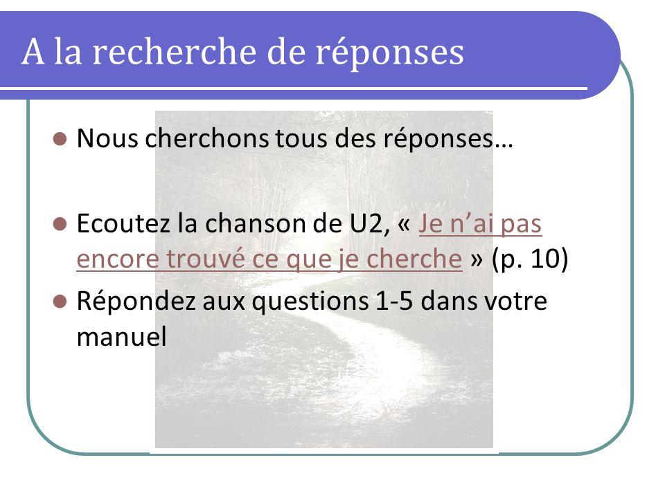 A la recherche de réponses Nous cherchons tous des réponses… Ecoutez la chanson de U2, « Je nai pas encore trouv é ce que je cherche » (p.