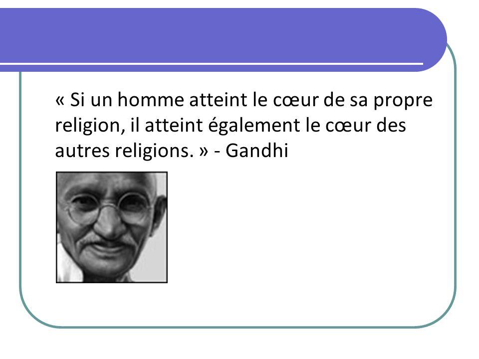 « Si un homme atteint le cœur de sa propre religion, il atteint également le cœur des autres religions.