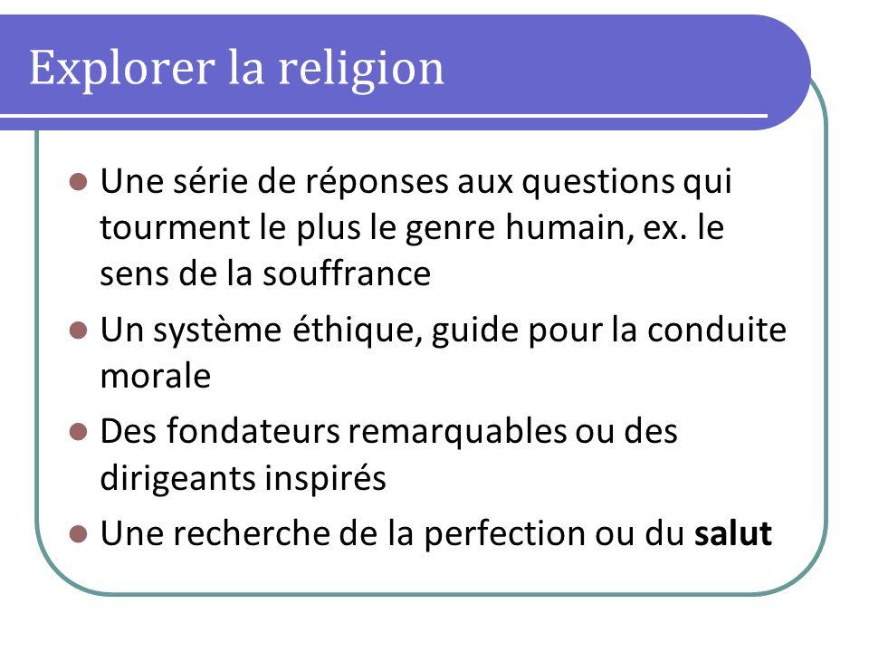 Explorer la religion Une série de réponses aux questions qui tourment le plus le genre humain, ex.