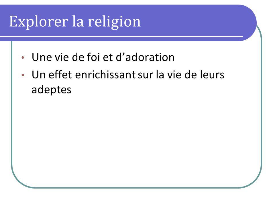 Explorer la religion Une vie de foi et dadoration Un effet enrichissant sur la vie de leurs adeptes