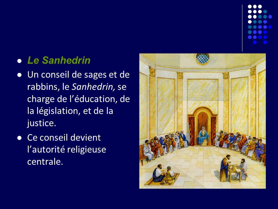 Le Sanhedrin Un conseil de sages et de rabbins, le Sanhedrin, se charge de léducation, de la législation, et de la justice. Ce conseil devient lautori